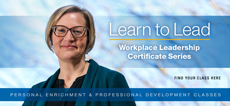 Learn to Lead: Workplace Leadership Certificate Series. Find your class here.
