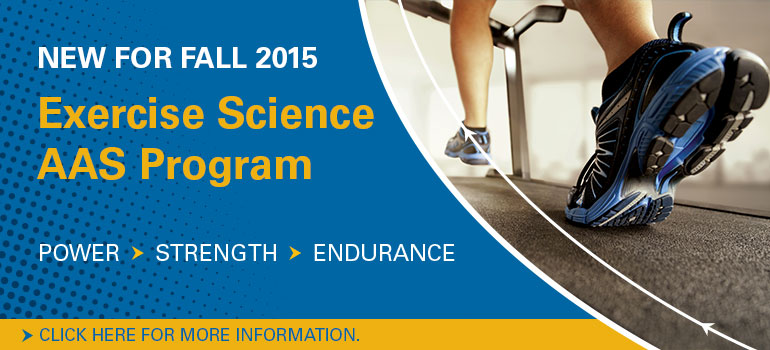New for fall 2015! Exercise Science AAS Program.