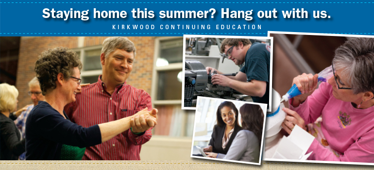 Staying home this summer? Hang out with Kirkwood Continuing Education.