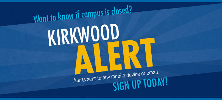 Want to know if campus is closed? Sign up today for Kirkwood Alert!