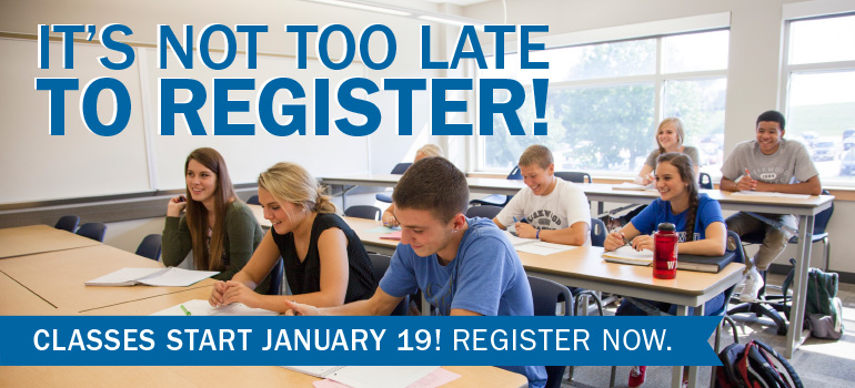 It's Not Too Late To Register! Classes Start January 19! Register Now.