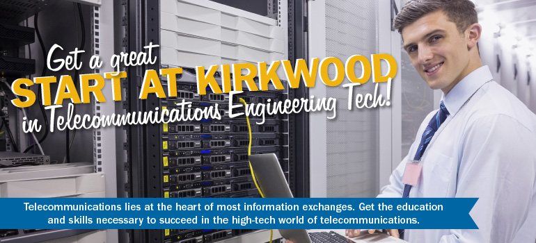 Get a great start at Kirkwood in Telecommunications Engineering Tech!