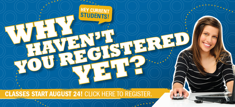 Hey current students! Why haven't you registered yet? Classes start August 24!