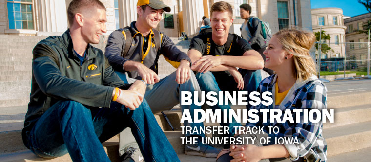 Business Administration. Transfer track to the University of Iowa.