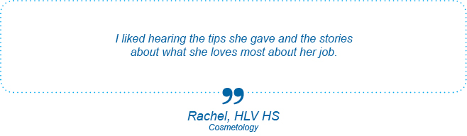 I liked hearing the tips she gave and the stories about what she loves most about her job. - Rachel, HLV High School, Orthodontist