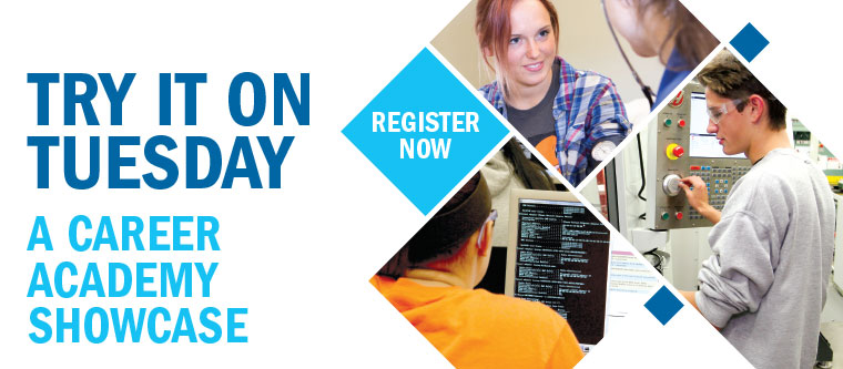 Try it on Tuesday. A career academy showcase. Register now.