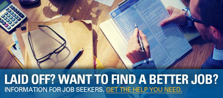 Laid off? Want to find a better job? Get the help you need.