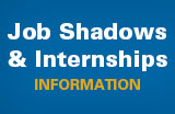 Job Shadows and Internships.