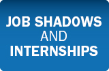 Job Shadows and Internships