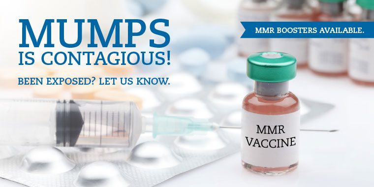 Mumps is contagious! Been exposed? Let us know. MMR Boosters available.