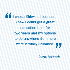 Student Jorgie Smith says, I came to Kirkwood because Plan A became too expensive. I fell in love with the community and campus.