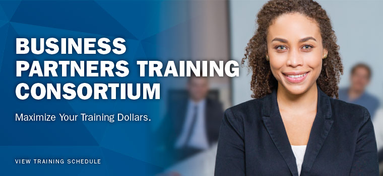 Business Partners Training Consortium. Maximize Your Training Dollars. View training schedule.