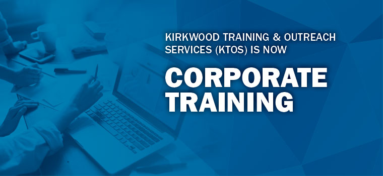 Kirkwood Training & Outreach Services (KTOS) is now Corporate Training.