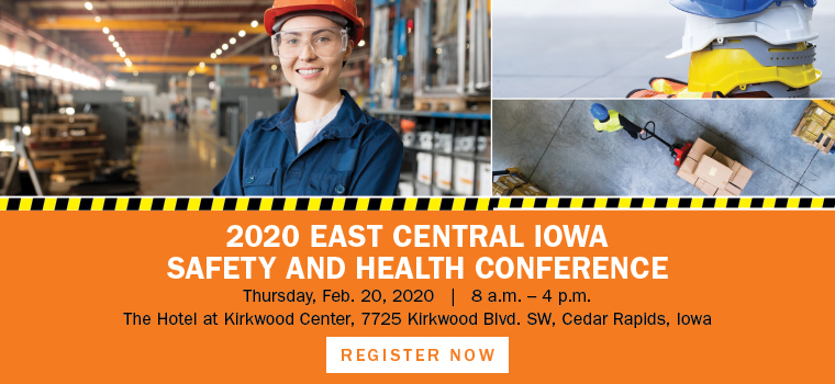 2020 East Central Iowa Safety and Health Conference | Thursday, Feb. 20, 2020 | 8 a.m. - 4 p.m. | The Hotel at Kirkwood Center