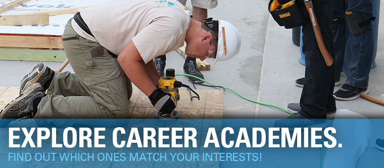 Explore Career Academies. Find out which ones match your interests.
