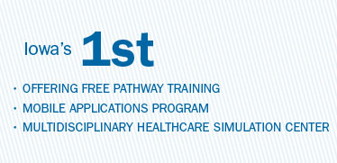 Iowa's first in offering free pathway training; mobile applications program; multidisciploinary healthcare simulation center