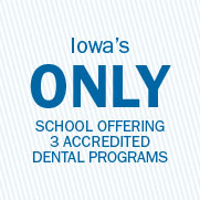 Iowa's only school offering 3 accredited dental programs