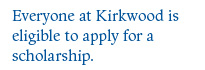 Everyone at Kirkwood is eligible to apply for a scholarship.